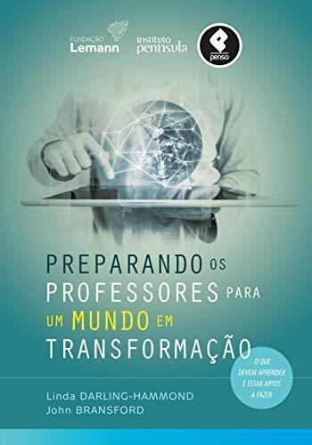 Preparando os Professores para um Mundo em Transformação: O Que Devem Aprender e Estar Aptos a Fazer
